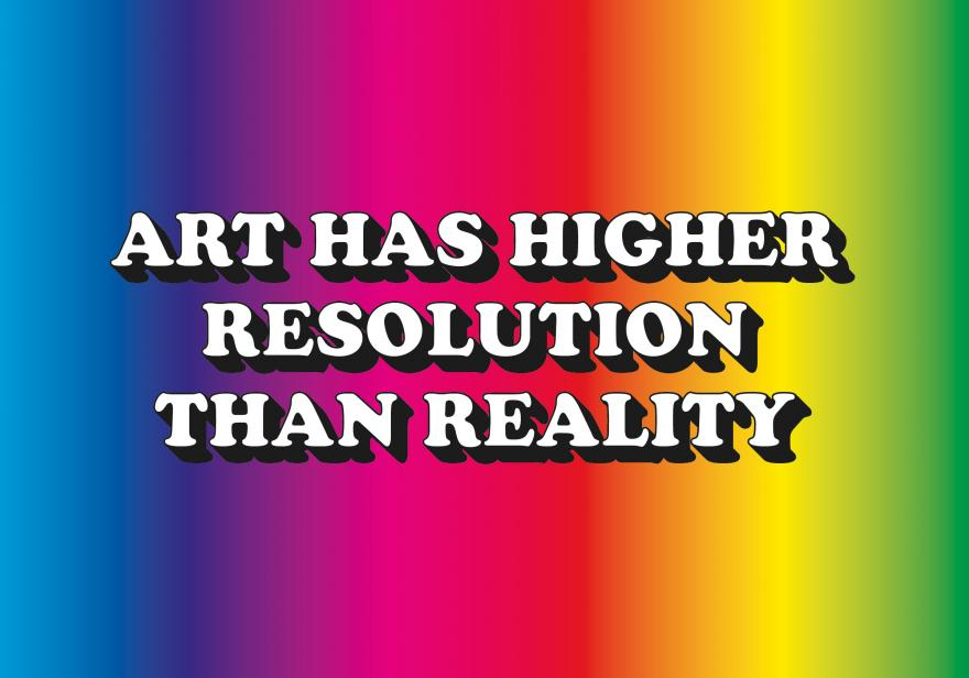 ART HAS HIGHER RESOLUTION THAN REALITY